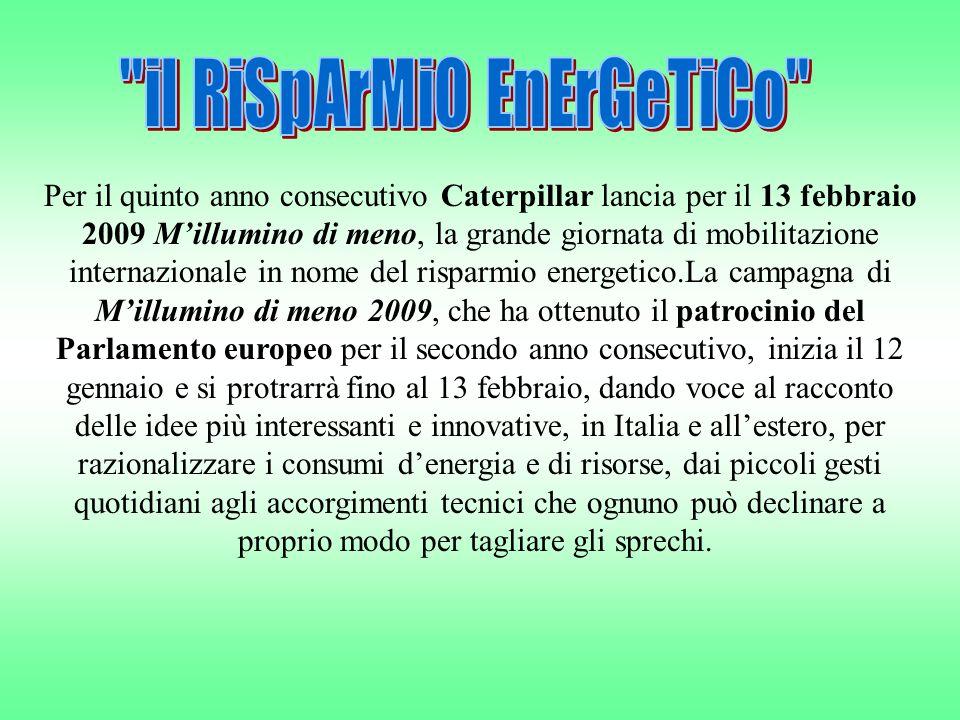 Per il quinto anno consecutivo Caterpillar lancia per il 13 febbraio 2009 Millumino di meno, la grande giornata di mobilitazione internazionale in nome del risparmio energetico.La campagna di Millumino di meno 2009, che ha ottenuto il patrocinio del Parlamento europeo per il secondo anno consecutivo, inizia il 12 gennaio e si protrarrà fino al 13 febbraio, dando voce al racconto delle idee più interessanti e innovative, in Italia e allestero, per razionalizzare i consumi denergia e di risorse, dai piccoli gesti quotidiani agli accorgimenti tecnici che ognuno può declinare a proprio modo per tagliare gli sprechi.