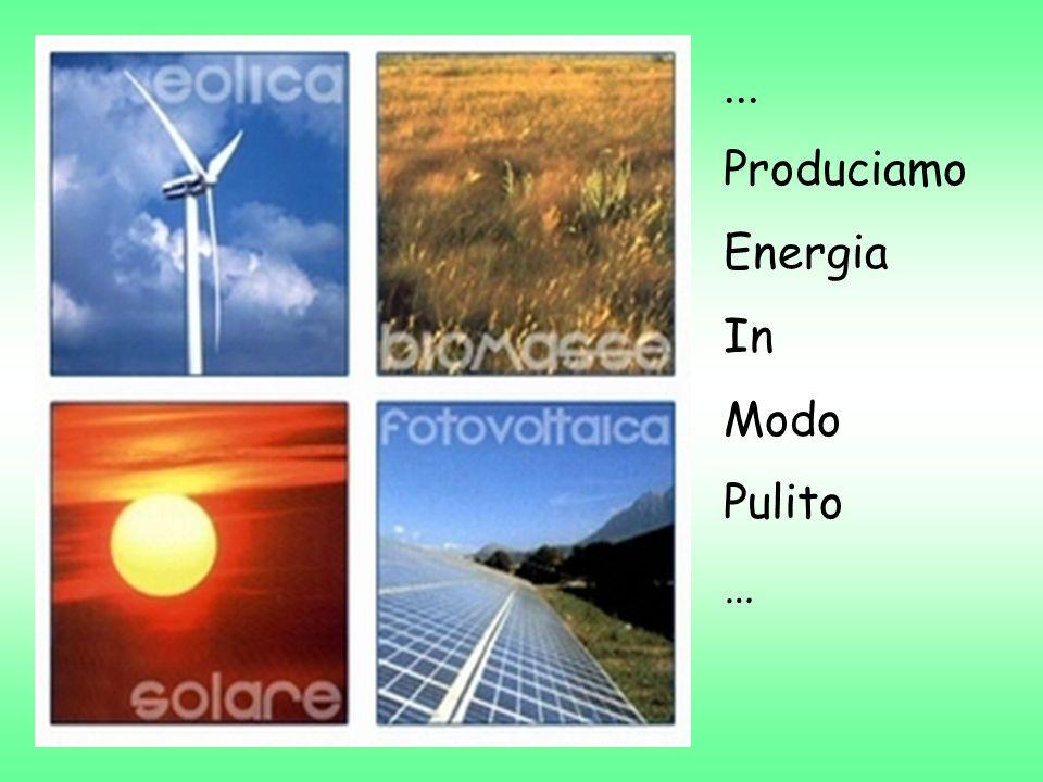 ... Produciamo Energia In Modo Pulito …