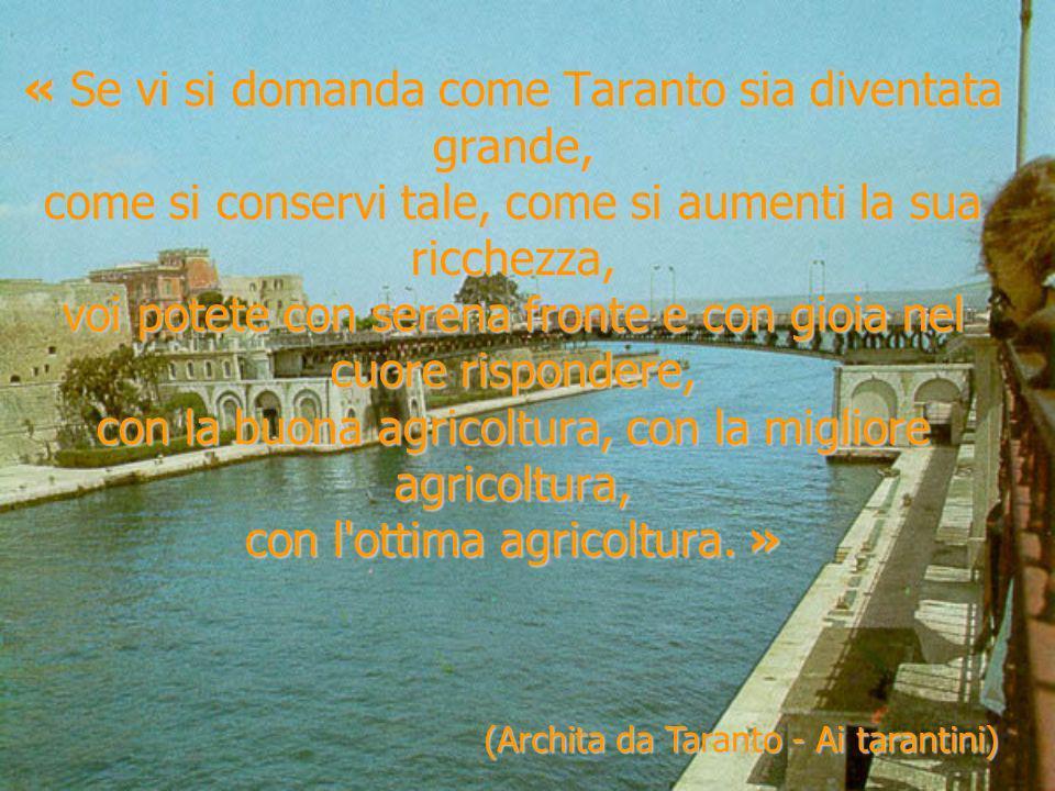 « Se vi si domanda come Taranto sia diventata grande, come si conservi tale, come si aumenti la sua ricchezza, voi potete con serena fronte e con gioi