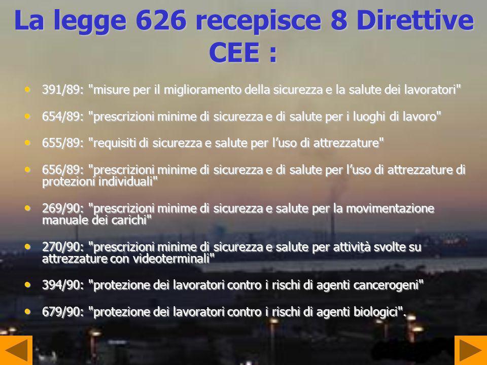 La legge 626 recepisce 8 Direttive CEE : 391/89: