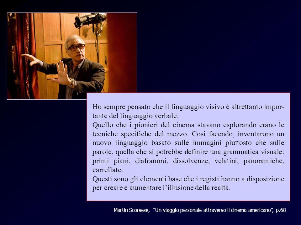 Scorsese 1 Martin Scorsese, Un viaggio personale attraverso il cinema americano, p.68 Ho sempre pensato che il linguaggio visivo è altrettanto impor- tante del linguaggio verbale.