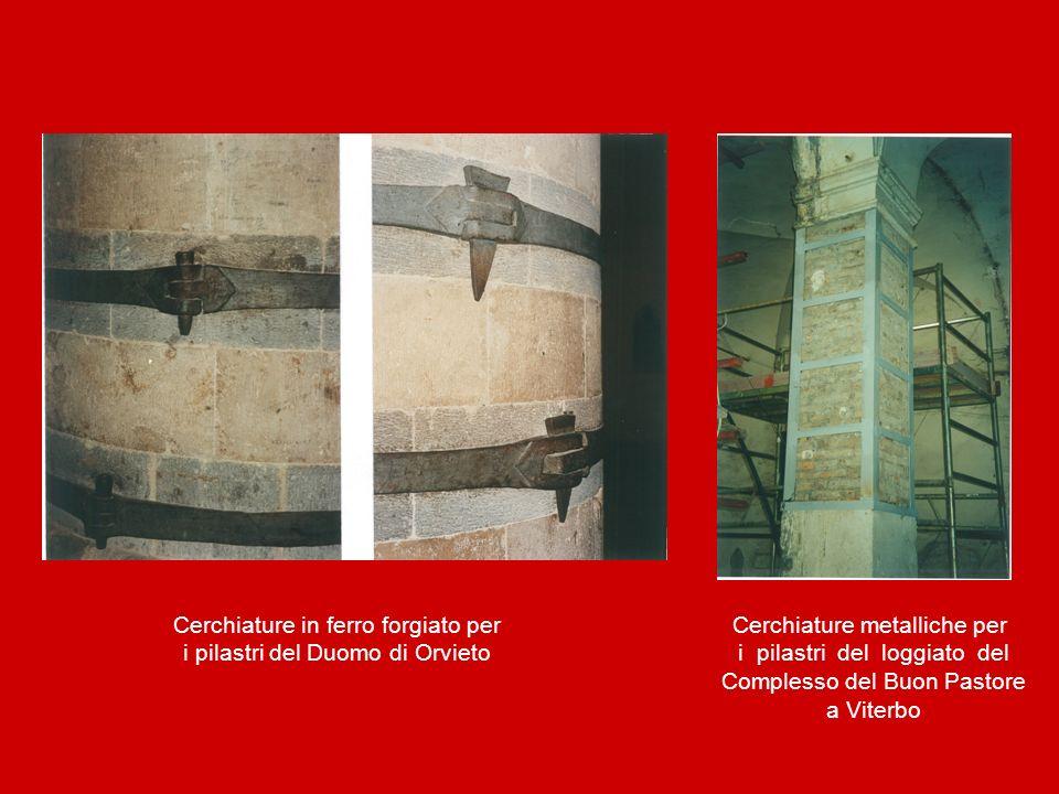 Cerchiature in ferro forgiato per i pilastri del Duomo di Orvieto Cerchiature metalliche per i pilastri del loggiato del Complesso del Buon Pastore a