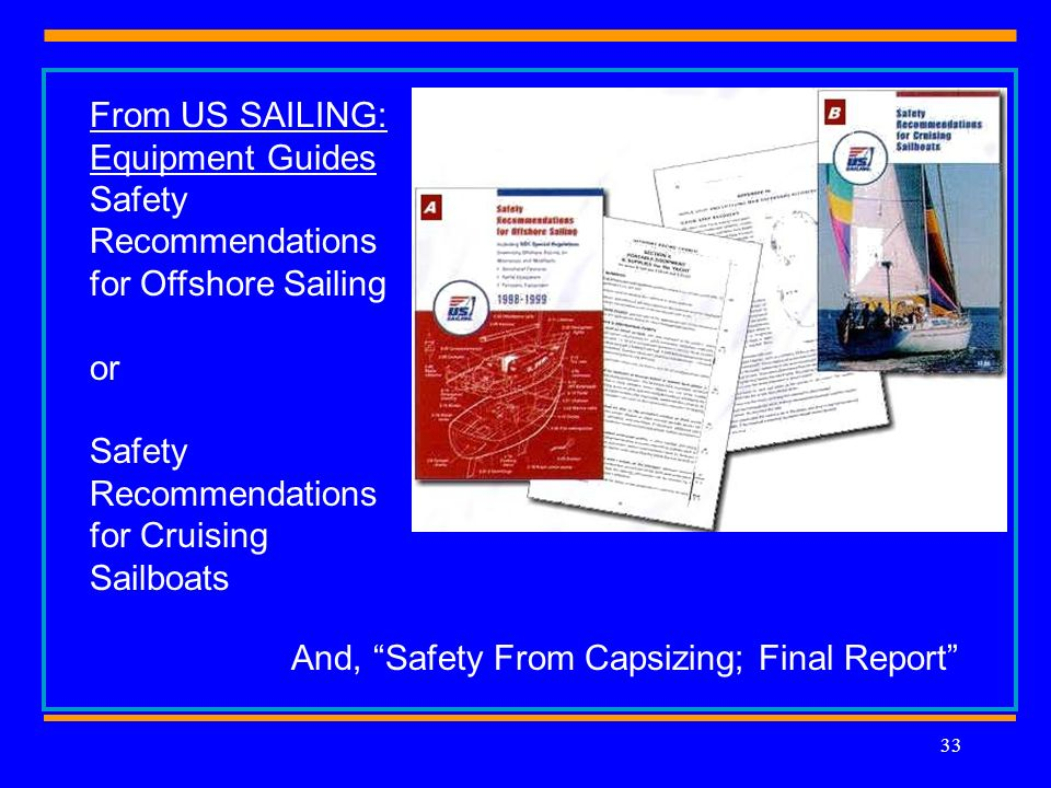 33 From US SAILING: Equipment Guides Safety Recommendations for Offshore Sailing or Safety Recommendations for Cruising Sailboats And, Safety From Capsizing; Final Report