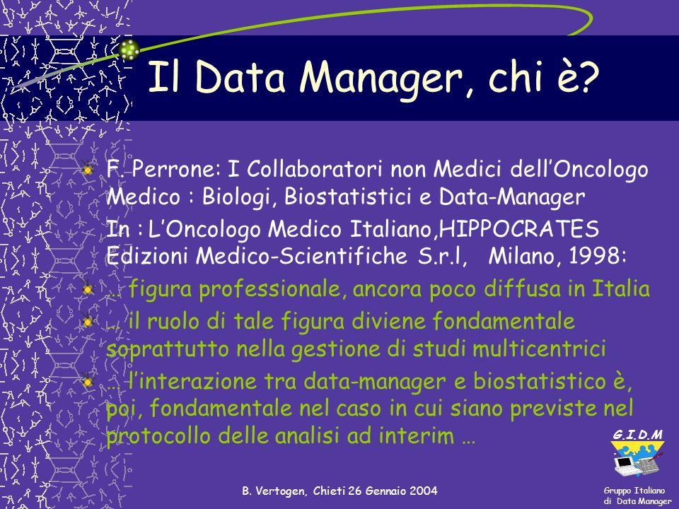Gruppo Italiano di Data Manager G.I.D.M. B. Vertogen, Chieti 26 Gennaio 2004 Il Data Manager, chi è? F. Perrone: I Collaboratori non Medici dellOncolo
