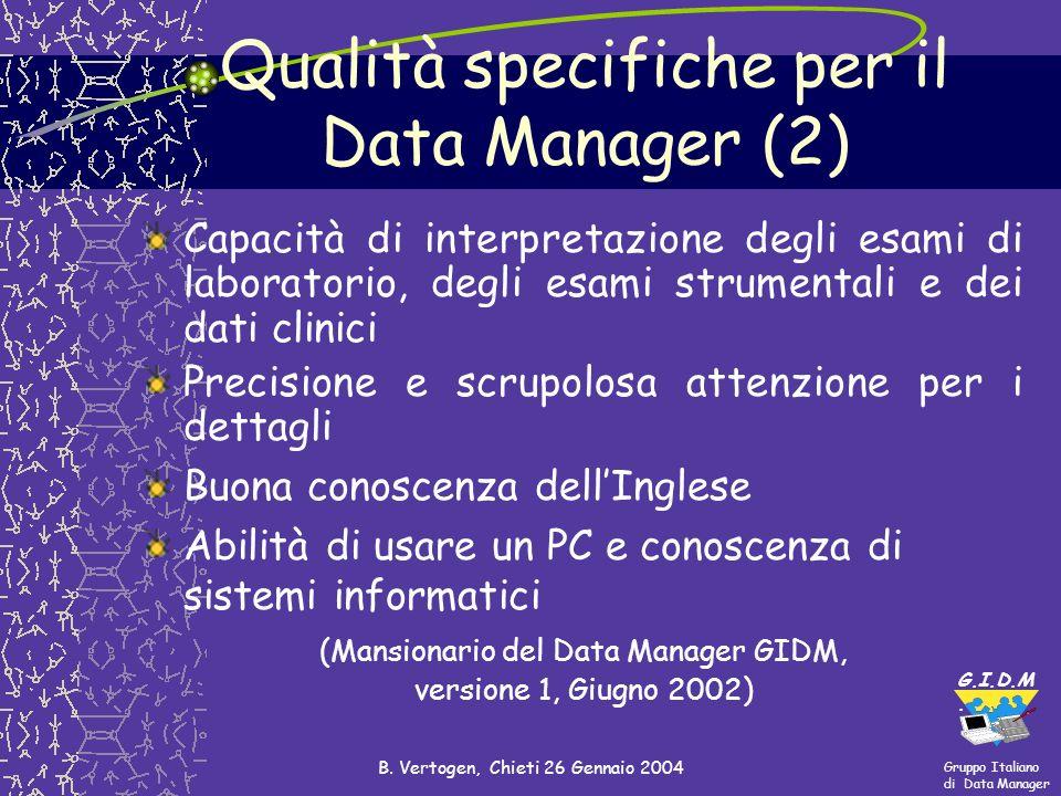 Gruppo Italiano di Data Manager G.I.D.M. B. Vertogen, Chieti 26 Gennaio 2004 Capacità di interpretazione degli esami di laboratorio, degli esami strum