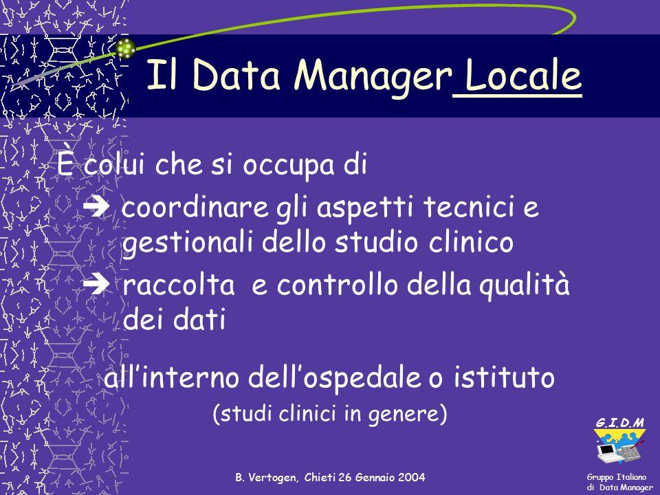 Gruppo Italiano di Data Manager G.I.D.M. B. Vertogen, Chieti 26 Gennaio 2004 Il Data Manager Locale È colui che si occupa di coordinare gli aspetti te