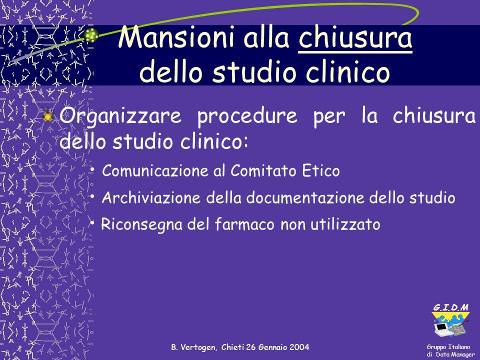 Gruppo Italiano di Data Manager G.I.D.M. B. Vertogen, Chieti 26 Gennaio 2004 Organizzare procedure per la chiusura dello studio clinico: Comunicazione