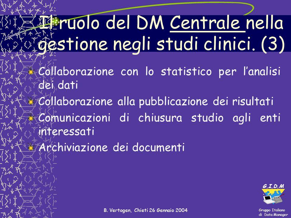 Gruppo Italiano di Data Manager G.I.D.M. B. Vertogen, Chieti 26 Gennaio 2004 Collaborazione con lo statistico per lanalisi dei dati Collaborazione all