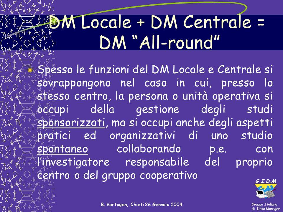 Gruppo Italiano di Data Manager G.I.D.M. B. Vertogen, Chieti 26 Gennaio 2004 Spesso le funzioni del DM Locale e Centrale si sovrappongono nel caso in