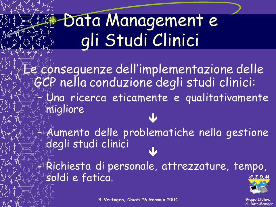 Gruppo Italiano di Data Manager G.I.D.M. B. Vertogen, Chieti 26 Gennaio 2004 Data Management e gli Studi Clinici Le conseguenze dellimplementazione de