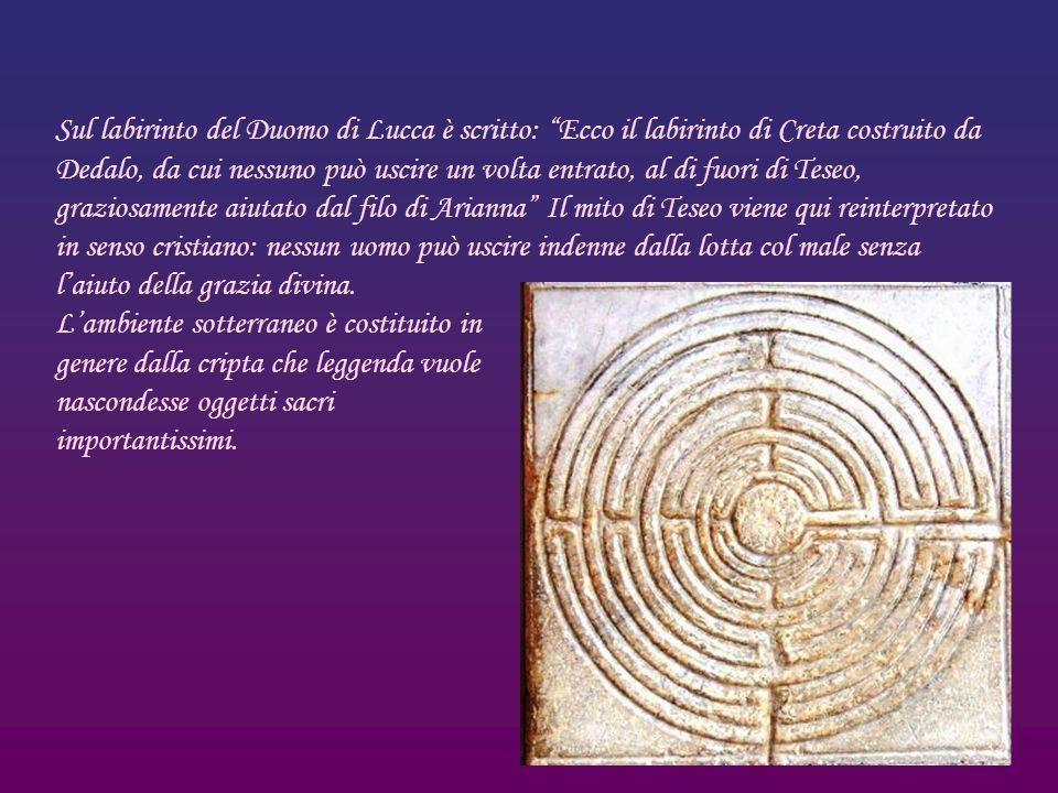Sul labirinto del Duomo di Lucca è scritto: Ecco il labirinto di Creta costruito da Dedalo, da cui nessuno può uscire un volta entrato, al di fuori di
