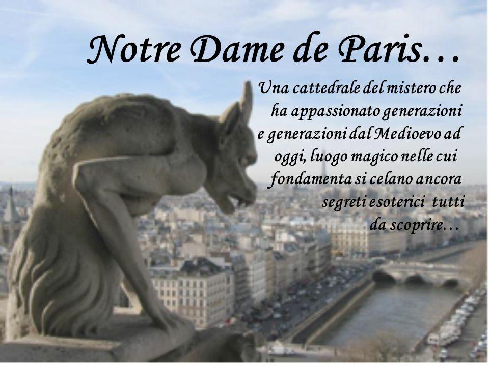 Notre Dame de Paris… Una cattedrale del mistero che ha appassionato generazioni e generazioni dal Medioevo ad oggi, luogo magico nelle cui fondamenta