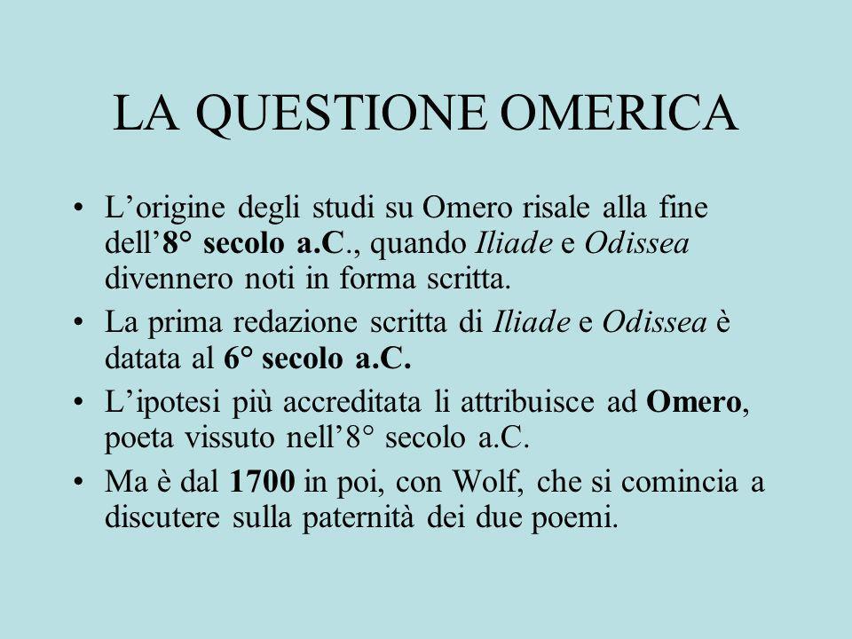LA QUESTIONE OMERICA Lorigine degli studi su Omero risale alla fine dell8° secolo a.C., quando Iliade e Odissea divennero noti in forma scritta.