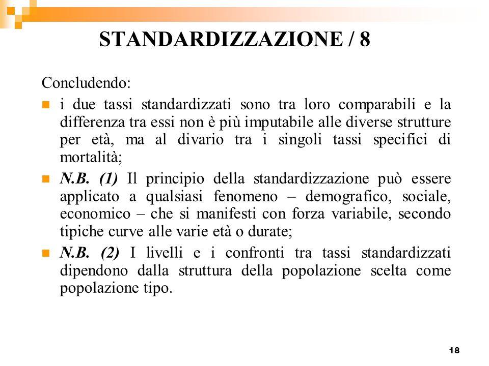 18 STANDARDIZZAZIONE / 8 Concludendo: i due tassi standardizzati sono tra loro comparabili e la differenza tra essi non è più imputabile alle diverse