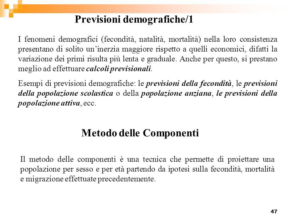 47 Previsioni demografiche/1 I fenomeni demografici (fecondità, natalità, mortalità) nella loro consistenza presentano di solito uninerzia maggiore ri