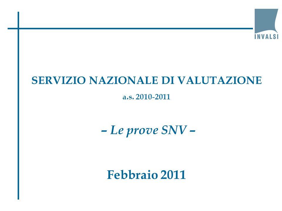SERVIZIO NAZIONALE DI VALUTAZIONE a.s. 2010-2011 – Le prove SNV – Febbraio 2011