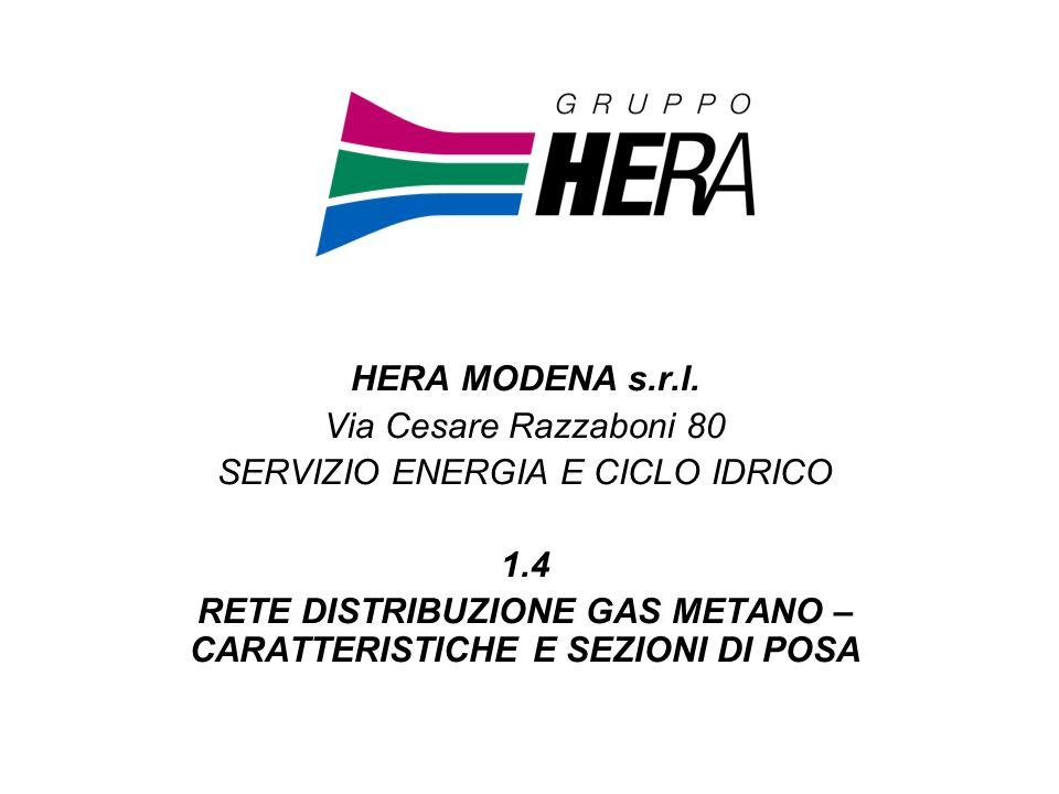 HERA MODENA s.r.l. Via Cesare Razzaboni 80 SERVIZIO ENERGIA E CICLO IDRICO 1.4 RETE DISTRIBUZIONE GAS METANO – CARATTERISTICHE E SEZIONI DI POSA