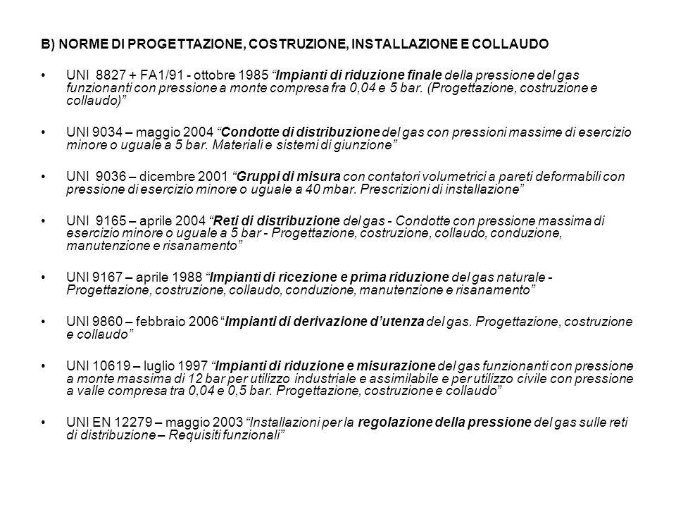 B) NORME DI PROGETTAZIONE, COSTRUZIONE, INSTALLAZIONE E COLLAUDO UNI 8827 + FA1/91 - ottobre 1985 Impianti di riduzione finale della pressione del gas