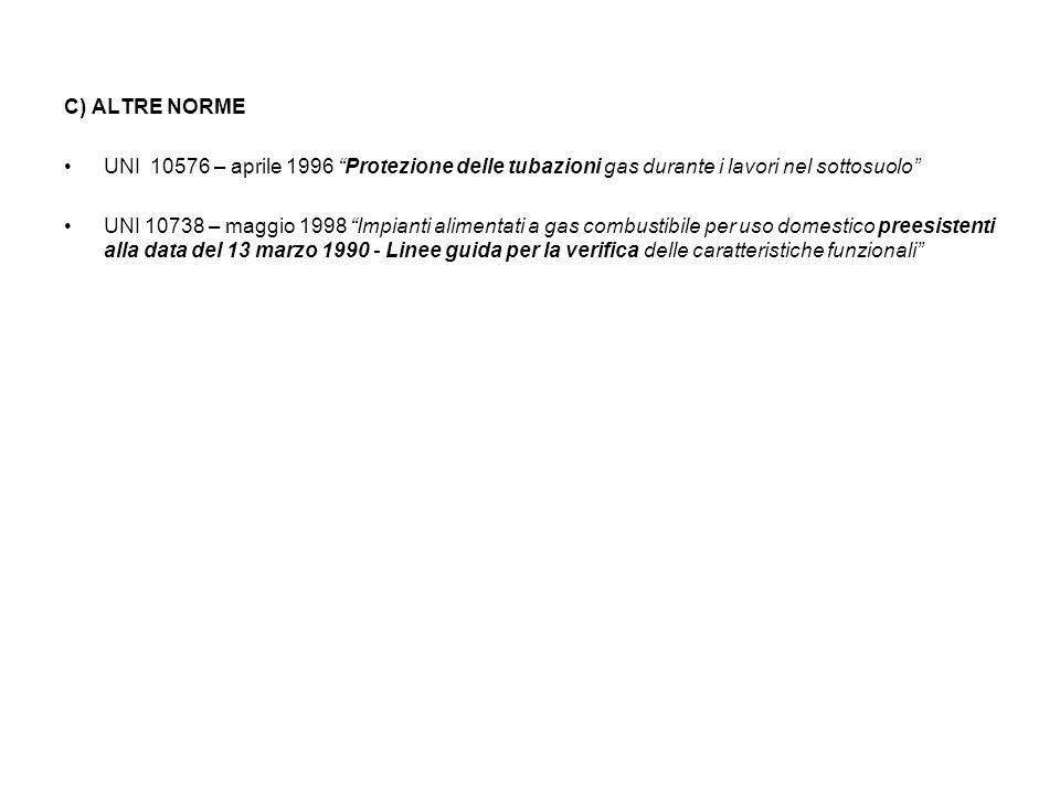 C) ALTRE NORME UNI 10576 – aprile 1996 Protezione delle tubazioni gas durante i lavori nel sottosuolo UNI 10738 – maggio 1998 Impianti alimentati a ga