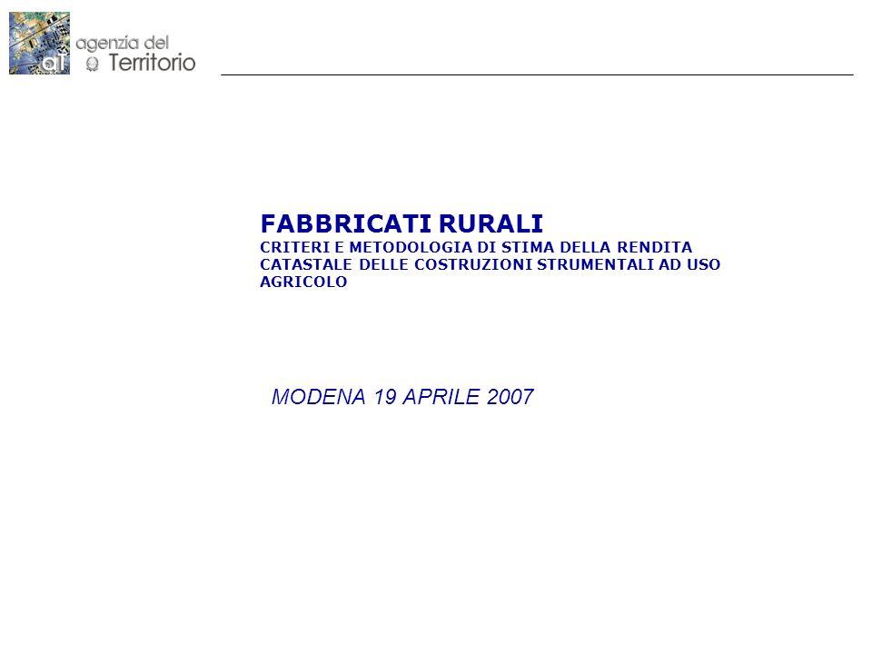 FABBRICATI RURALI CRITERI E METODOLOGIA DI STIMA DELLA RENDITA CATASTALE DELLE COSTRUZIONI STRUMENTALI AD USO AGRICOLO MODENA 19 APRILE 2007