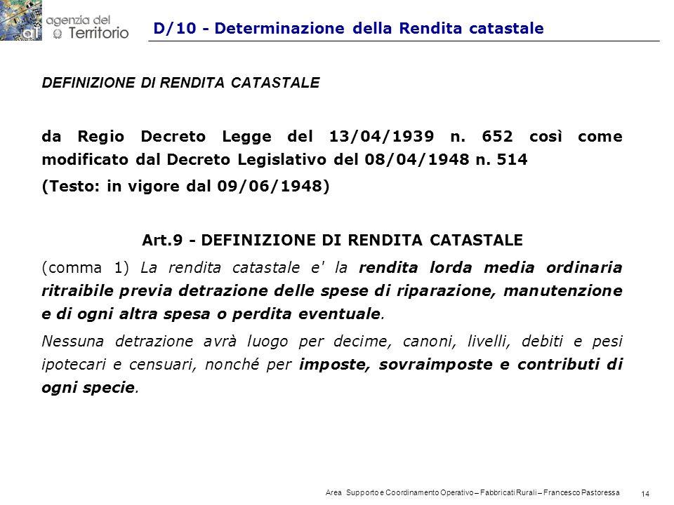 14 Area Supporto e Coordinamento Operativo – Fabbricati Rurali – Francesco Pastoressa 14 D/10 - Determinazione della Rendita catastale DEFINIZIONE DI RENDITA CATASTALE da Regio Decreto Legge del 13/04/1939 n.