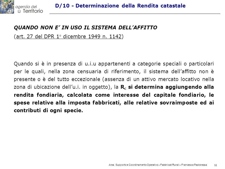 18 Area Supporto e Coordinamento Operativo – Fabbricati Rurali – Francesco Pastoressa 18 D/10 - Determinazione della Rendita catastale QUANDO NON E IN USO IL SISTEMA DELLAFFITTO (art.