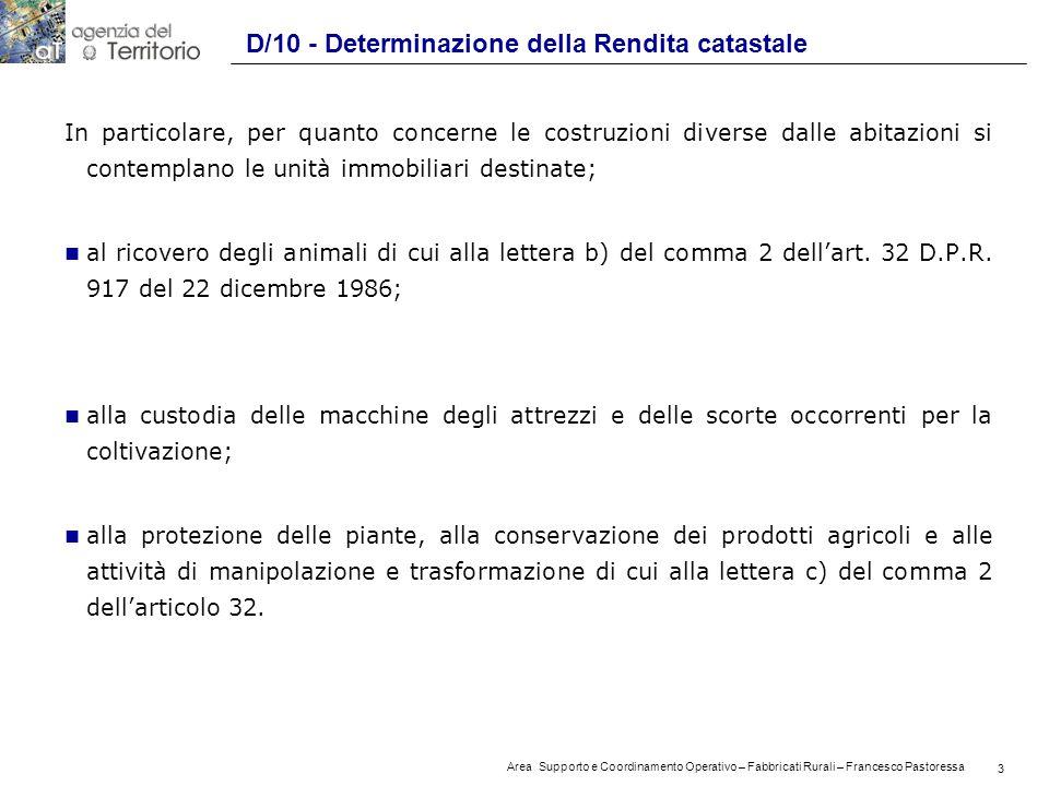 3 Area Supporto e Coordinamento Operativo – Fabbricati Rurali – Francesco Pastoressa 3 D/10 - Determinazione della Rendita catastale In particolare, per quanto concerne le costruzioni diverse dalle abitazioni si contemplano le unità immobiliari destinate; n al ricovero degli animali di cui alla lettera b) del comma 2 dellart.