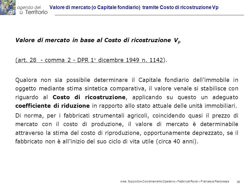 36 Area Supporto e Coordinamento Operativo – Fabbricati Rurali – Francesco Pastoressa 36 Valore di mercato (o Capitale fondiario) tramite Costo di ricostruzione Vp Valore di mercato in base al Costo di ricostruzione V p (art.