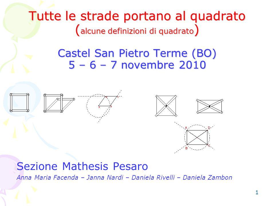 1 Tutte le strade portano… al quadrato: Tutte le strade portano al quadrato ( alcune definizioni di quadrato ) Castel San Pietro Terme (BO) 5 – 6 – 7