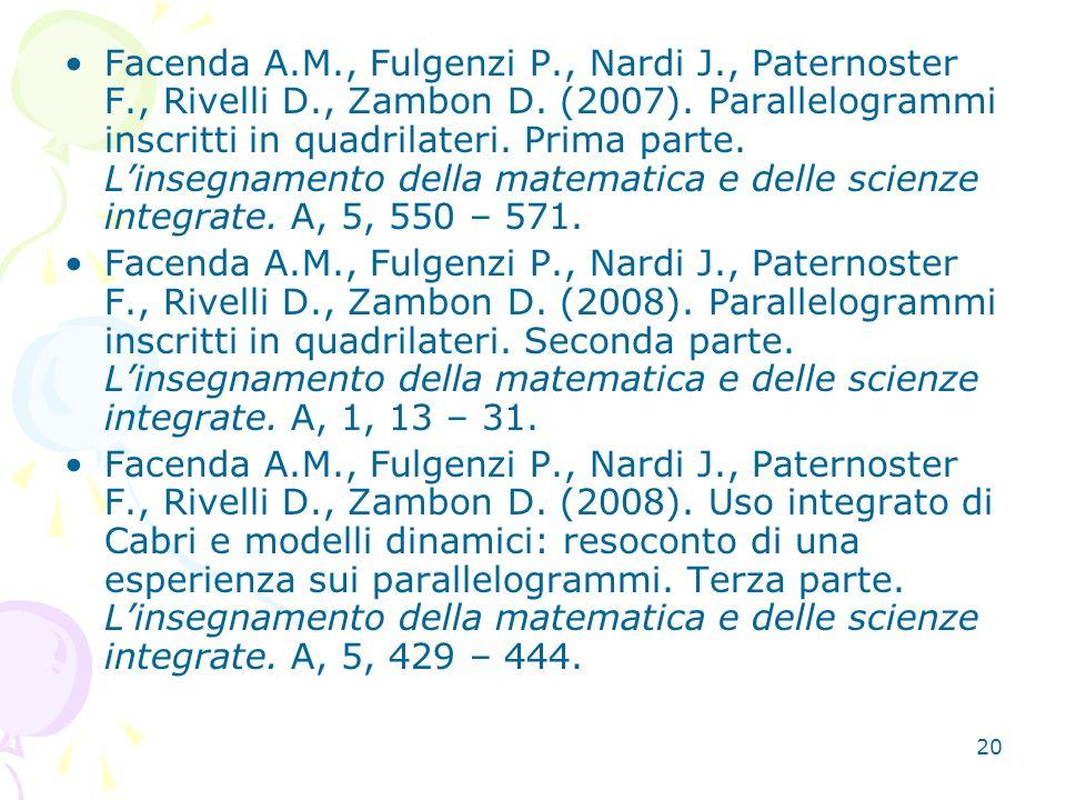 20 Facenda A.M., Fulgenzi P., Nardi J., Paternoster F., Rivelli D., Zambon D. (2007). Parallelogrammi inscritti in quadrilateri. Prima parte. Linsegna