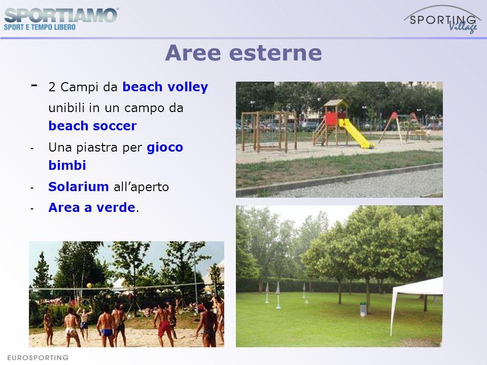 - 2 Campi da beach volley unibili in un campo da beach soccer - Una piastra per gioco bimbi - Solarium all aperto - Area a verde. Aree esterne