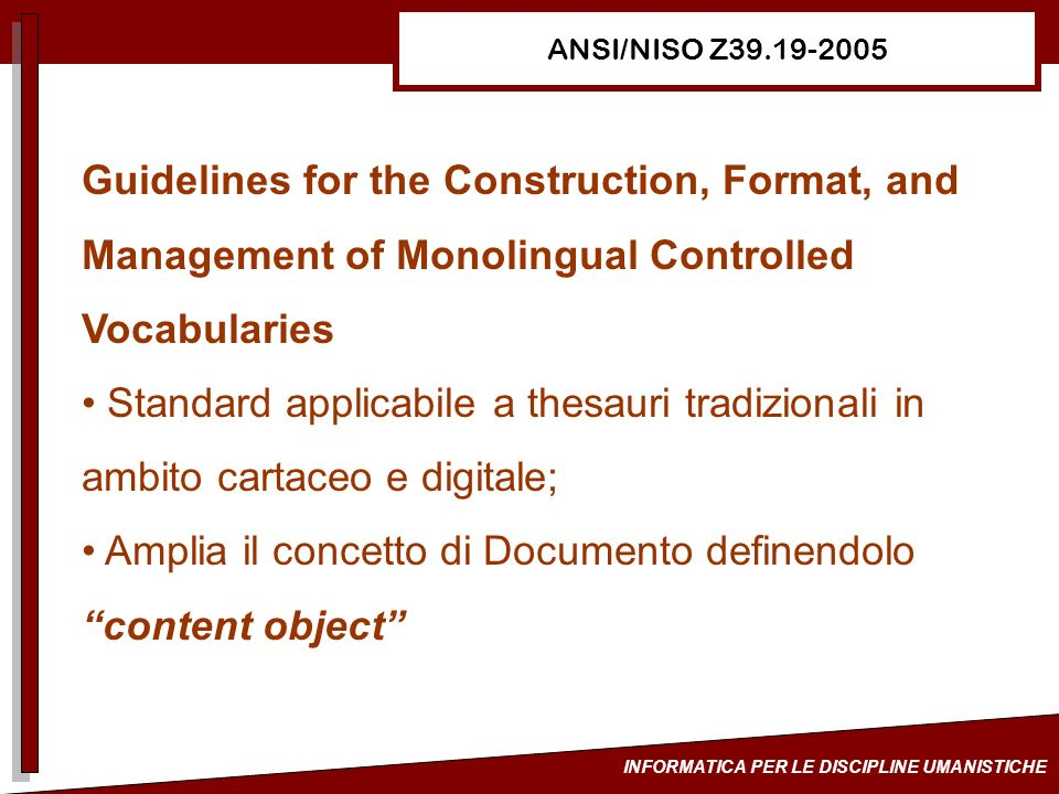 INFORMATICA PER LE DISCIPLINE UMANISTICHE ANSI/NISO Z39.19-2005 Guidelines for the Construction, Format, and Management of Monolingual Controlled Voca