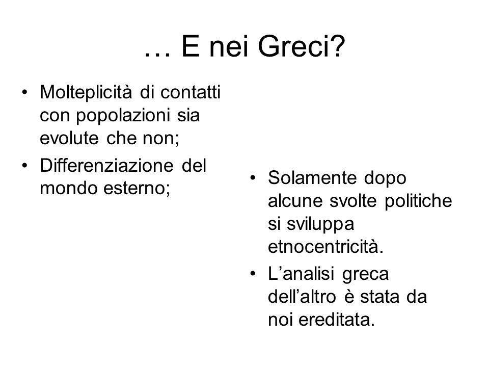 … E nei Greci? Molteplicità di contatti con popolazioni sia evolute che non; Differenziazione del mondo esterno; Solamente dopo alcune svolte politich