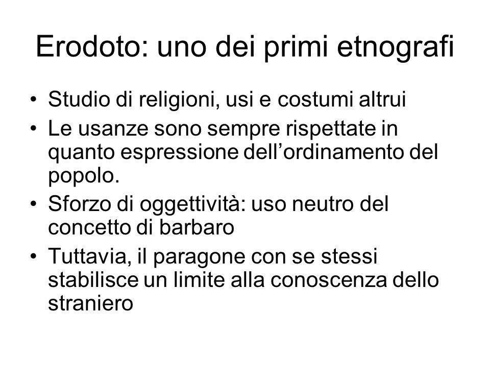 Erodoto: uno dei primi etnografi Studio di religioni, usi e costumi altrui Le usanze sono sempre rispettate in quanto espressione dellordinamento del