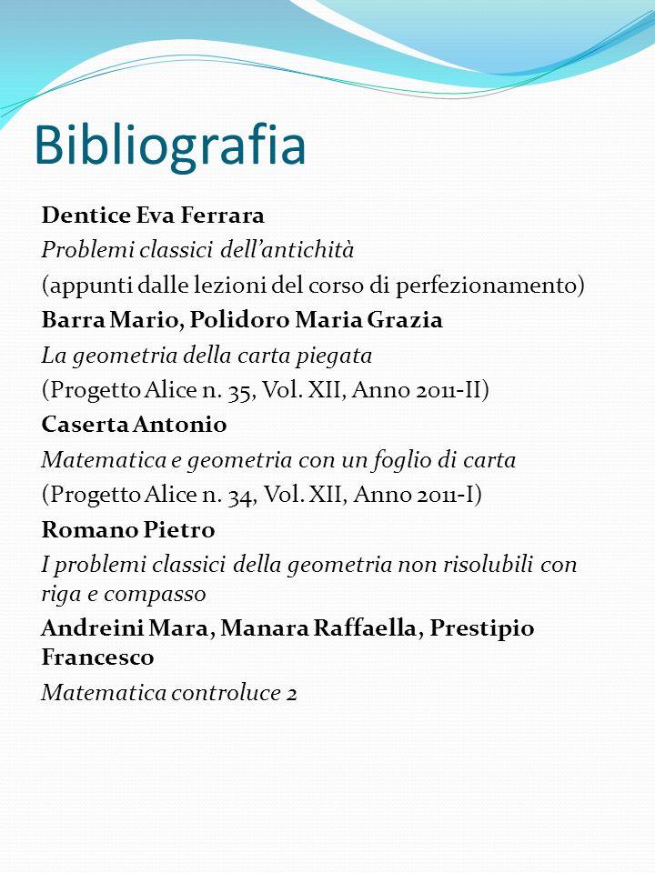 Bibliografia Dentice Eva Ferrara Problemi classici dellantichità (appunti dalle lezioni del corso di perfezionamento) Barra Mario, Polidoro Maria Graz