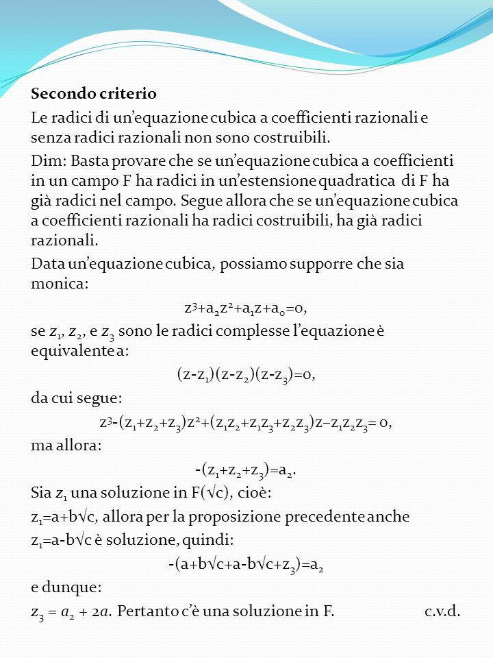 Secondo criterio Le radici di unequazione cubica a coefficienti razionali e senza radici razionali non sono costruibili. Dim: Basta provare che se une