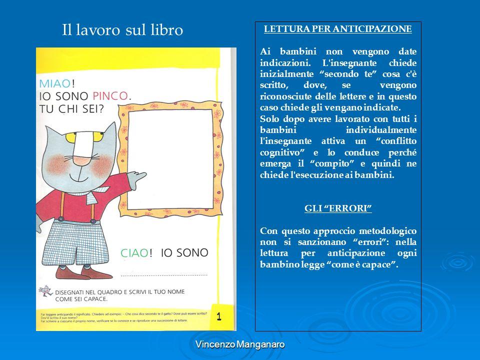 Vincenzo Manganaro LETTURA PER ANTICIPAZIONE Ai bambini non vengono date indicazioni. L'insegnante chiede inizialmente secondo te cosa c'è scritto, do
