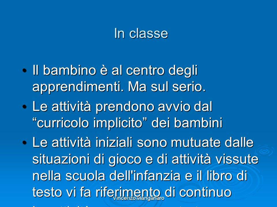 Vincenzo Manganaro In classe Il bambino è al centro degli apprendimenti. Ma sul serio. Il bambino è al centro degli apprendimenti. Ma sul serio. Le at