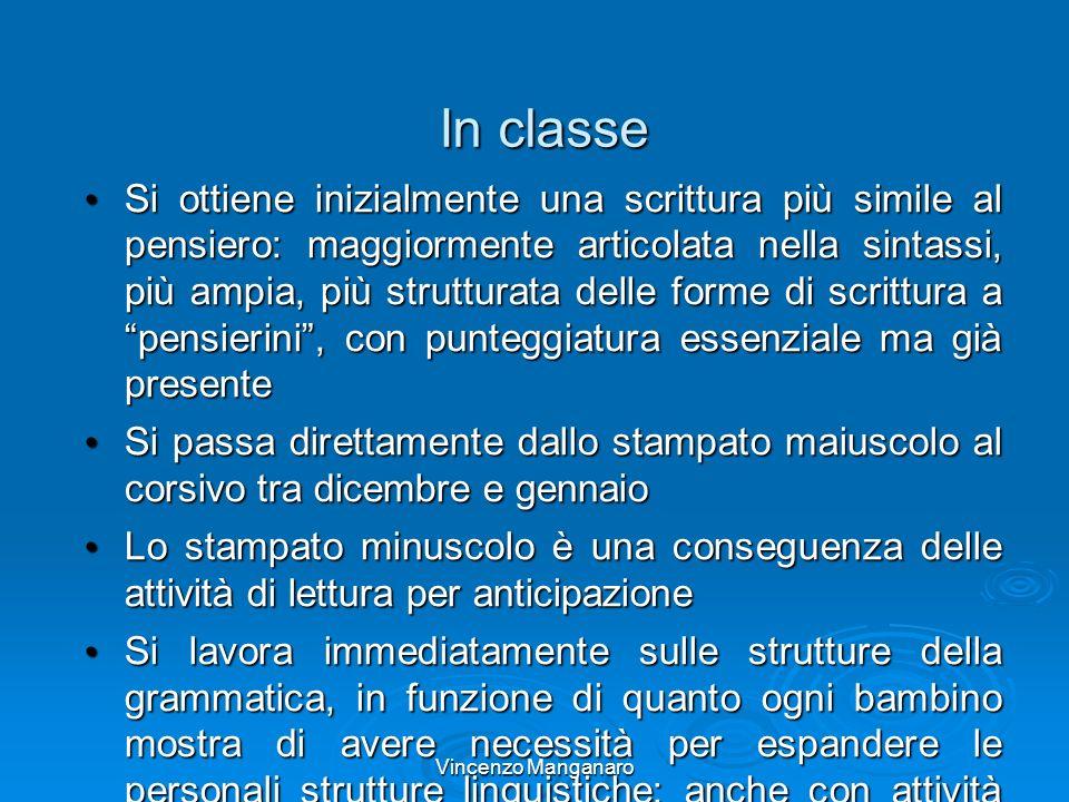 Vincenzo Manganaro In classe Si ottiene inizialmente una scrittura più simile al pensiero: maggiormente articolata nella sintassi, più ampia, più stru