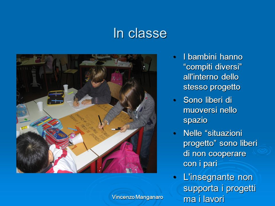 Vincenzo Manganaro In classe I bambini hanno compiti diversi all'interno dello stesso progetto I bambini hanno compiti diversi all'interno dello stess