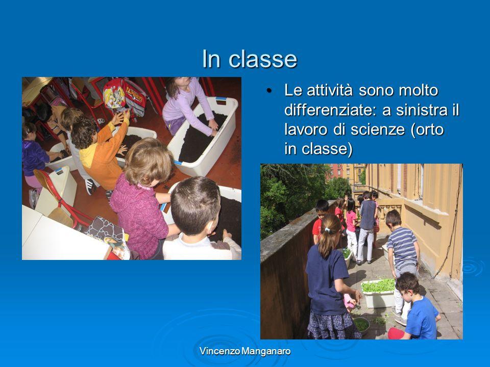 Vincenzo Manganaro In classe Le attività sono molto differenziate: a sinistra il lavoro di scienze (orto in classe) Le attività sono molto differenzia