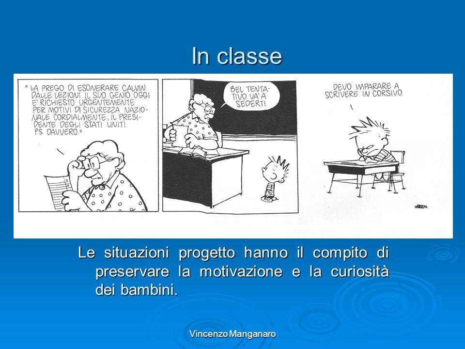Vincenzo Manganaro In classe Le situazioni progetto hanno il compito di preservare la motivazione e la curiosità dei bambini.