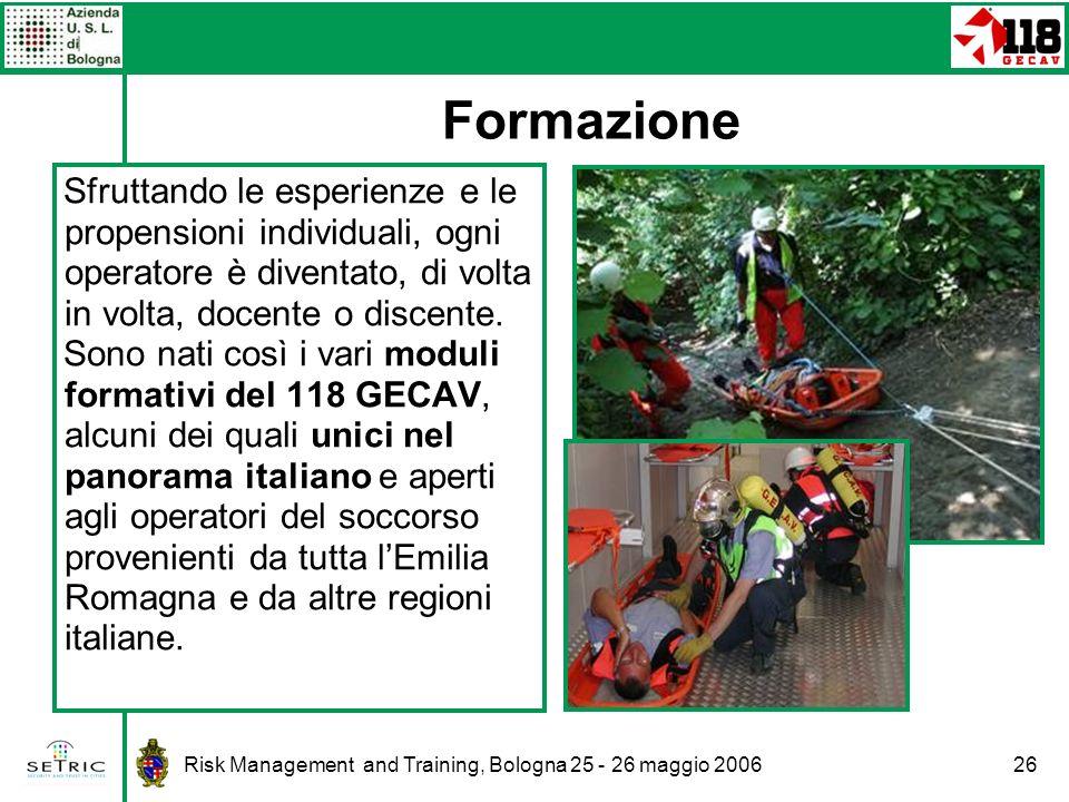 Risk Management and Training, Bologna 25 - 26 maggio 200626 Sfruttando le esperienze e le propensioni individuali, ogni operatore è diventato, di volta in volta, docente o discente.