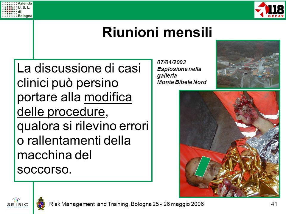 Risk Management and Training, Bologna 25 - 26 maggio 200641 La discussione di casi clinici può persino portare alla modifica delle procedure, qualora si rilevino errori o rallentamenti della macchina del soccorso.
