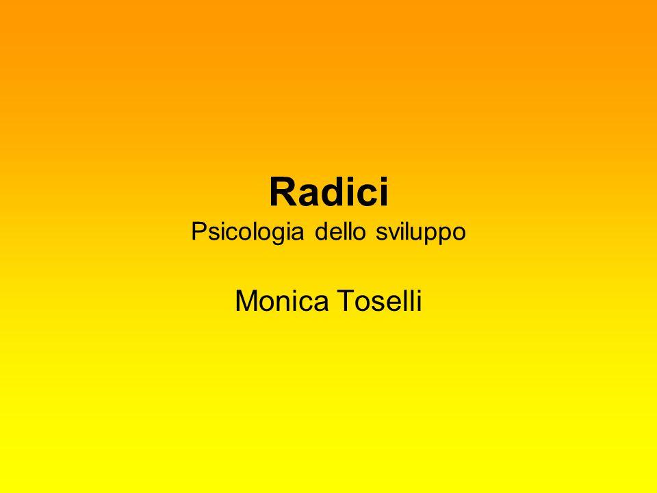 Radici Psicologia dello sviluppo Monica Toselli