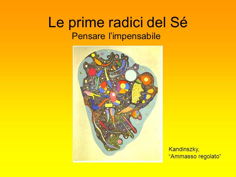 Le prime radici del Sé Pensare limpensabile Kandinszky, Ammasso regolato
