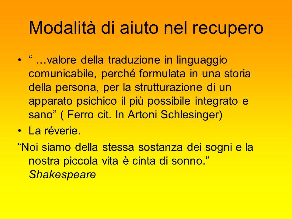Modalità di aiuto nel recupero …valore della traduzione in linguaggio comunicabile, perché formulata in una storia della persona, per la strutturazion