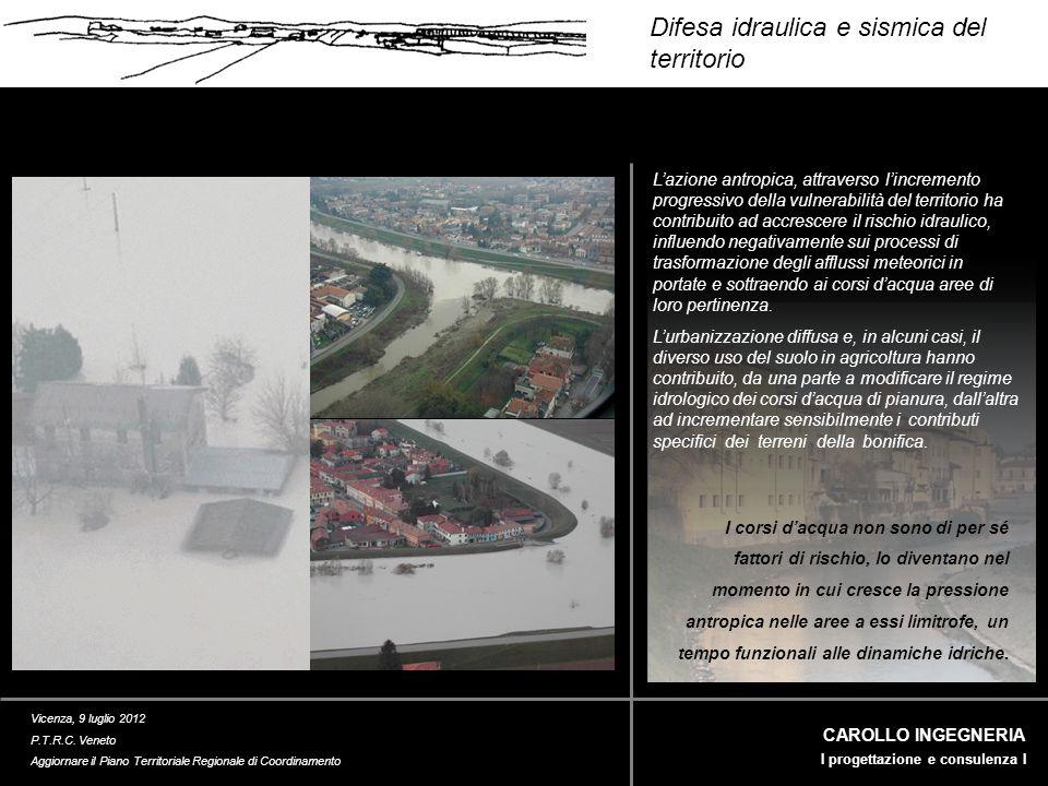 Difesa idraulica e sismica del territorio CAROLLO INGEGNERIA I progettazione e consulenza I Vicenza, 9 luglio 2012 P.T.R.C.