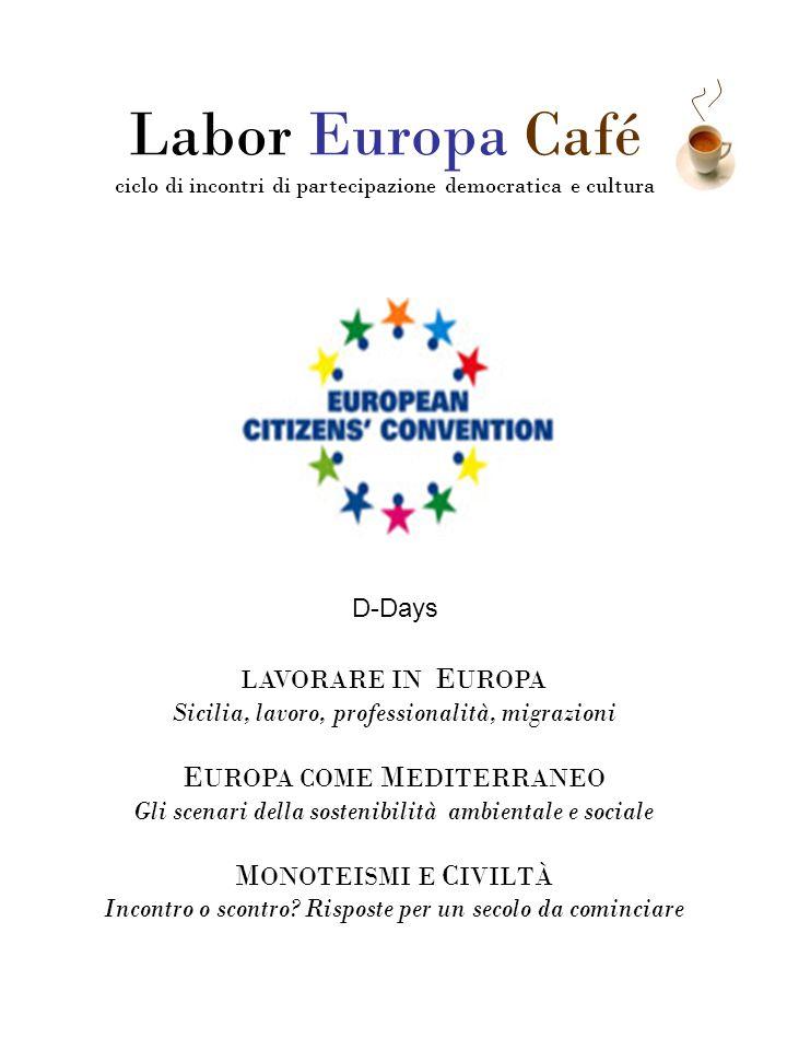 Labor Europa Café ciclo di incontri di partecipazione democratica e cultura LAVORARE IN E UROPA Sicilia, lavoro, professionalità, migrazioni E UROPA C