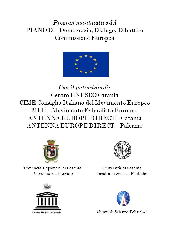Programma attuativo del PIANO D – Democrazia, Dialogo, Dibattito Commissione Europea Con il patrocinio di: Centro UNESCO Catania CIME Consiglio Italia